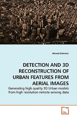 Detection and 3D Reconstruction of Urban Features from Aerial Images - Elaksher, Ahmed