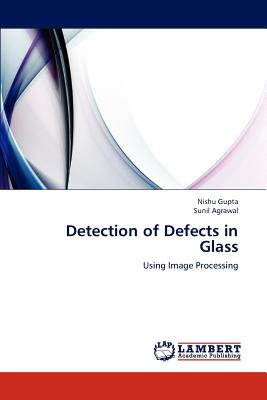 Detection of Defects in Glass - Gupta Nishu, and Agrawal Sunil
