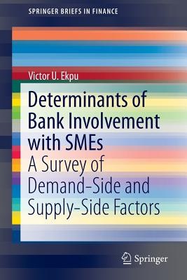 Determinants of Bank Involvement with Smes: A Survey of Demand-Side and Supply-Side Factors - Ekpu, Victor U