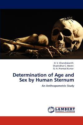 Determination of Age and Sex by Human Sternum - Chandrakanth, H V, and Mestri, Shashidhar C, and Pramod Kumar, G N