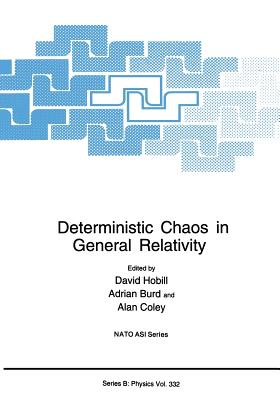 Deterministic Chaos in General Relativity - Hobill, David (Editor), and Burd, Adrian (Editor), and Coley, A a (Editor)