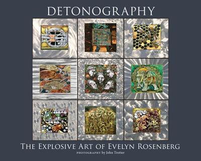 Detonography: The Explosive Art of Evelyn Rosenberg - Rosenberg, Evelyn, and Trotter, John (Photographer)