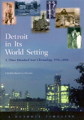Detroit in Its World Setting: A Three Hundred Year Chronology, 1701-2001 - Poremba, David Lee (Editor)