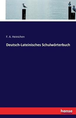 Deutsch-Lateinisches Schulworterbuch - Heinichen, F a