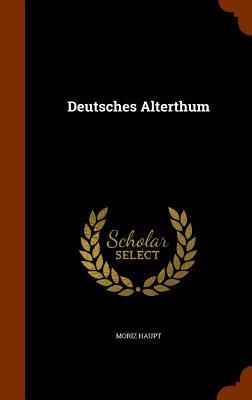 Deutsches Alterthum - Haupt, Moriz