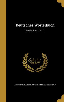 Deutsches Worterbuch; Band 4, Part 1, No. 2 - Grimm, Jacob 1785-1863, and Grimm, Wilhelm 1786-1859