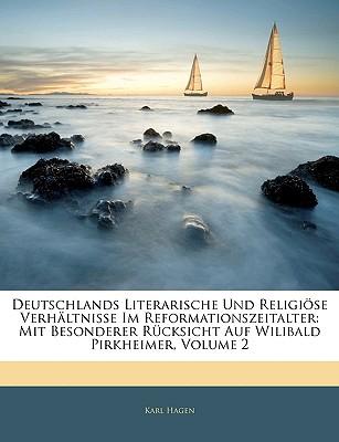 Deutschlands Literarische Und Religi Se Verh Ltnisse Im Reformationszeitalter. Zweiter Band - Hagen, Karl