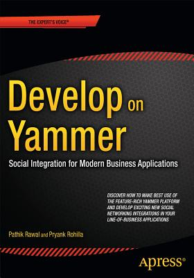 Develop on Yammer: Social Integration for Modern Business Applications - Rawal, Pathik, and Rohilla, Pryank