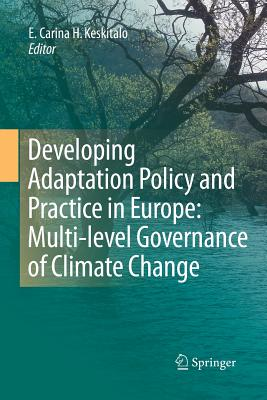 Developing Adaptation Policy and Practice in Europe: Multi-Level Governance of Climate Change - Keskitalo, E Carina H (Editor)