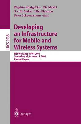 Developing an Infrastructure for Mobile and Wireless Systems: Nsf Workshop Imws 2001, Scottsdale, AZ, October 15, 2001, Revised Papers - Konig-Ries, Birgitta (Editor)