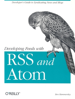 Developing Feeds with Rss and Atom - Hammersley, Ben