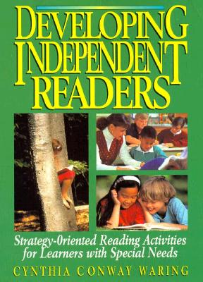 Developing Independent Readers: Strategy-Oriented Reading Activities for Learners with Special Needs - Waring, Cynthia Conway