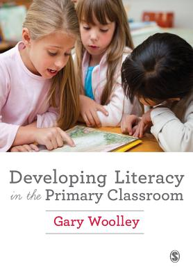 Developing Literacy in the Primary Classroom - Woolley, Gary