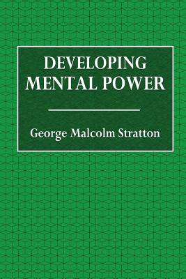 Developing Mental Power - Stratton, George Malcolm, and Suzzallo, Henry (Editor)