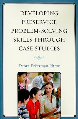 Developing Preservice Problem-Solving Skills Through Case Studies - Pitton, Debra Eckerman, Dr.