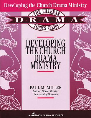 Developing the Church Drama Ministry - Miller, Paul M