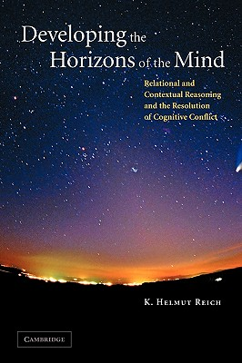 Developing the Horizons of the Mind: Relational and Contextual Reasoning and the Resolution of Cognitive Conflict - Reich, K Helmut