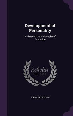Development of Personality: A Phase of the Philosophy of Education - Chrysostom, John, St.