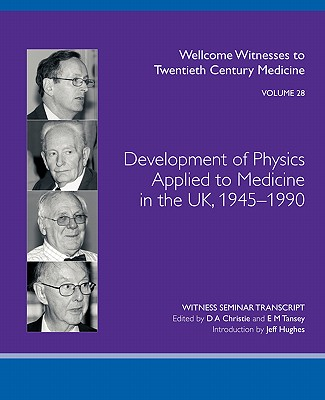 Development of Physics Applied to Medicine in the UK, 1945-1990 - Christie, D (Editor), and Tansey, E (Editor)