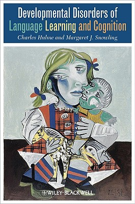 Developmental Disorders of Language Learning and Cognition - Hulme, Charles, and Snowling, Margaret J, Professor