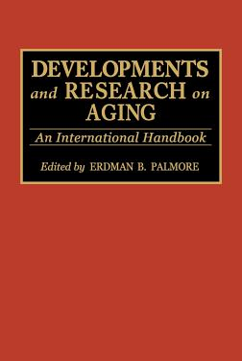 Developments and Research on Aging: An International Handbook - Palmore, Erdman P