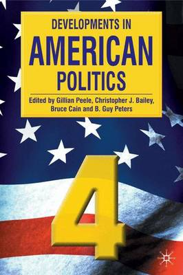Developments in American Politics 4 - Peele, Gillian, and Bailey, Christopher J, and Cain, Bruce