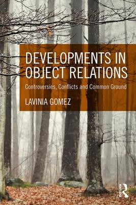 Developments in Object Relations: Controversies, Conflicts, and Common Ground - Gomez, Lavinia