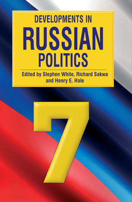 Developments in Russian Politics 7 - White, Stephen, Dr. (Editor), and Sakwa, Richard (Editor), and Hale, Henry E (Editor)