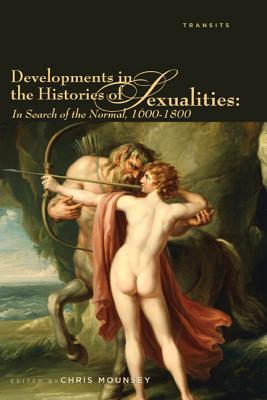 Developments in the Histories of Sexualities: In Search of the Normal, 1600-1800 - Mounsey, Chris (Editor)