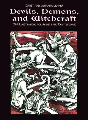Devils, Demons, and Witchcraft: 244 Illustrations for Artists - Lehner, Ernst And Johanna