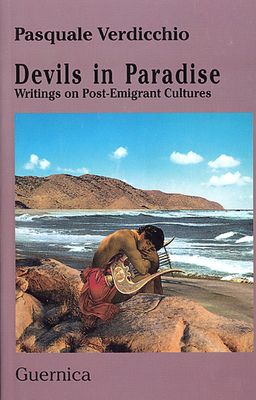 Devils in Paradise: Writings on Post-Emigrant Cultures - Verdicchio, Pasquale
