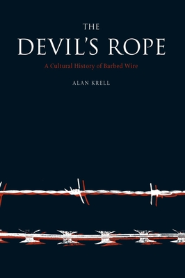 Devil's Rope: A Cultural History of Barbed Wire - Krell, Alan
