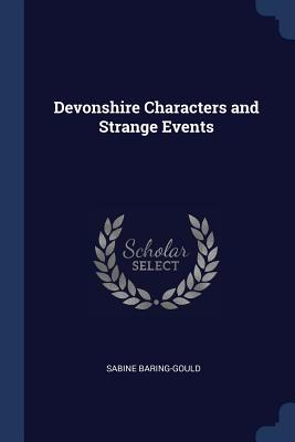 Devonshire Characters and Strange Events - Baring-Gould, Sabine