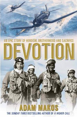 Devotion: An Epic Story of Heroism, Brotherhood and Sacrifice - Makos, Adam