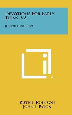 Devotions for Early Teens, V2: Junior High Level - Johnson, Ruth I, and Paton, John I (Editor)