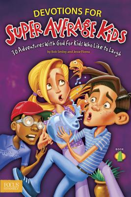 Devotions for Super Average Kids, Book 1: 30 Adventures with God for Kids Who Like to Laugh - Florea, Jesse, and Smiley, Bob