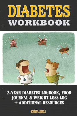 Diabetes Workbook: 24-Month Diabetes Self Management Workbook (Contains Blood Sugar Log, Weight Loss Log, Nutrient Guide, Calorie Expenditure Table, Daily Calorie Needs List and Medications List (6x9 Inches - Portable) - Journal Jungle Publishing