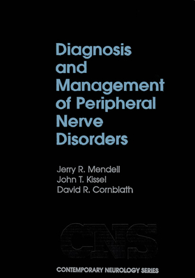 Diagnosis and Management of Peripheral Nerve Disorders - Mendell, Jerry R, MD, and Kissel, John T, and Cornblath, David R