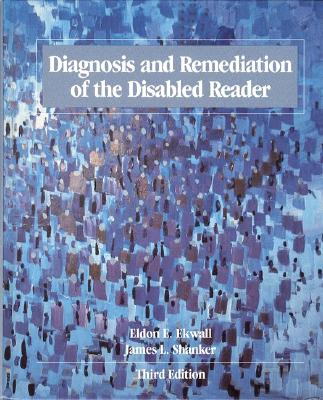 Diagnosis and Remediation of the Disabled Reader - Ekwall, Eldon E, and Ekwall, Ward, and Shanker, James L