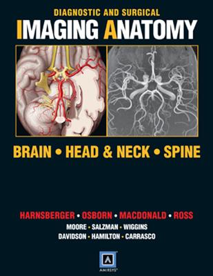 Diagnostic and Surgical Imaging Anatomy: Brain, Head and Neck, Spine: Published by Amirsys(r) - Harnsberger, H Ric, MD, and Osborn, Anne G, MD, Facr, and Ross, Jeff, MD