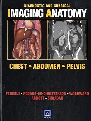 Diagnostic and Surgical Imaging Anatomy: Chest, Abdomen, Pelvis - Federle, Michael P, MD, Facr, and Rosado-de-Christenson, Melissa L, MD, Facr, and Woodward, Paula J, MD