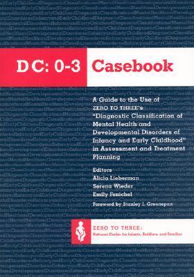 Diagnostic Classification Casebook - Fenichel, Emily (Editor), and Wieder, Serena, Ph.D. (Editor), and Lieberman, Alicia F, Ph.D. (Editor)