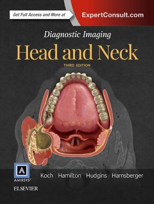 Diagnostic Imaging: Head and Neck - Koch, Bernadette L, MD, and Hamilton, Bronwyn E, MD, and Hudgins, Patricia A, MD, Facr