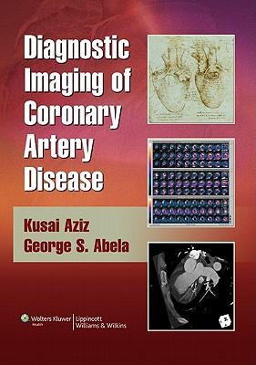 Diagnostic Imaging of Coronary Artery Disease - Aziz, Kusai S, MD, FACC, and Abela, George S, Msc, MBA, MD