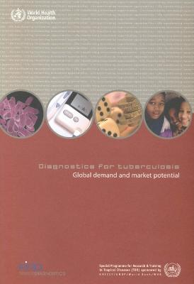 Diagnostics for Tuberculosis: Global Demand and Market Potential - Who, and World Health Organization, and UNAIDS