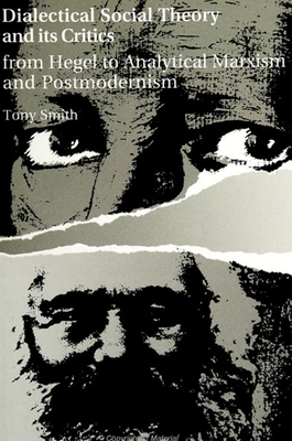 Dialectical Social Theory and Its Critics: From Hegel to Analytical Marxism and Postmodernism - Smith, Tony