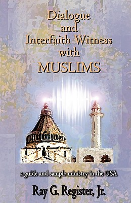 Dialogue and Interfaith Witness with Muslims - Register, Ray G