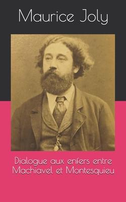 Dialogue Aux Enfers Entre Machiavel Et Montesquieu - Joly, Maurice