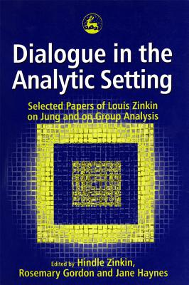 Dialogue in the Analytic Setting: Spoken from the Being - Zinkin, Hindle, Ph.D.