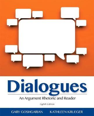 Dialogues: An Argument Rhetoric and Reader - Goshgarian, Gary, and Krueger, Kathleen